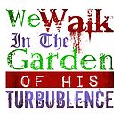 We Walk in the Garden of His Turbulence by Joshua Potter