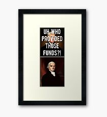 Hamilton - Who Provided Those Funds? Framed Print