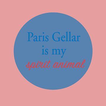 Paris Gellar Is My Spirit Animal  by alidamiranda