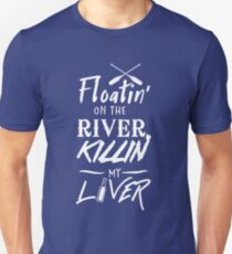 Floatin' on the river killin my liver Unisex T-Shirt