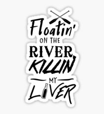 Floatin' on the river killin my liver Sticker