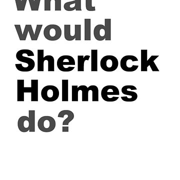 What would Sherlock do? by silentstead