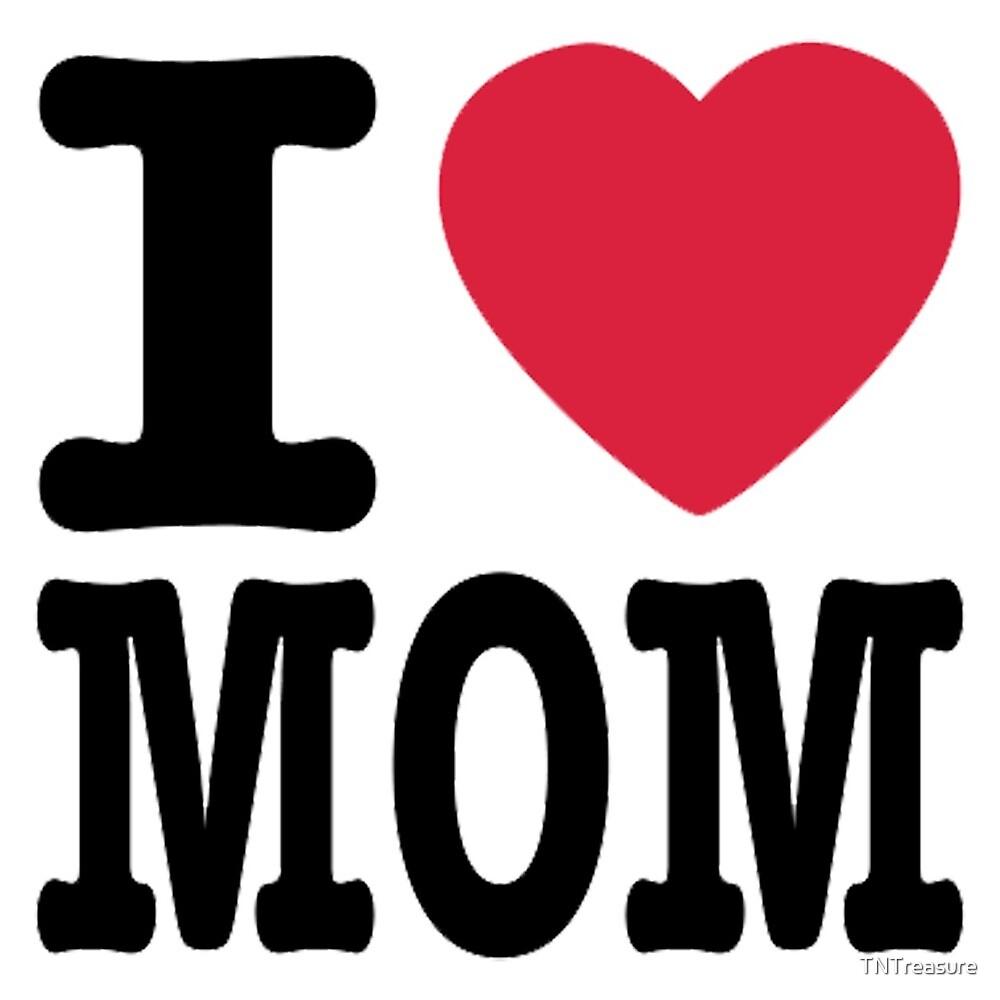 I Love Mom by TNTreasure