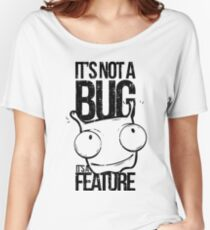 It's Not A Bug It's A Feature Women's Relaxed Fit T-Shirt