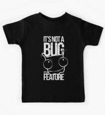 It's Not A Bug It's A Feature Kids Tee