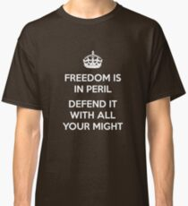Freedom Is In Peril, Defend It With All Your Might Classic T-Shirt
