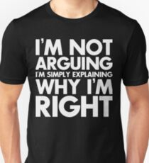 I'm not arguing I'm simply explaining why I'm right funny humor slogan  T-Shirt