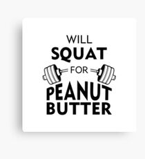 Will Squat For Peanut Butter Canvas Print