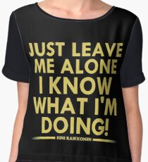 Just leave me alone, I know what I'm doing! (Raikkonen) Chiffon Top