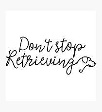Don't stop retrieving Photographic Print