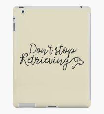 Don't stop retrieving iPad Case/Skin