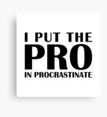 Put the Pro In Procrastinate Canvas Print