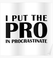 Put the Pro In Procrastinate Poster