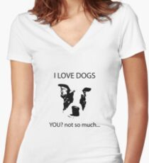 I love dogs  You? Not so much Women's Fitted V-Neck T-Shirt
