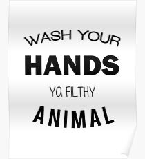 Wash Your Hands Ya Filthy Animal Poster