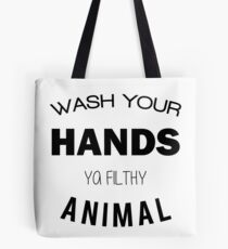 Wash Your Hands Ya Filthy Animal Tote Bag