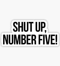 Shut up, Number Five! Sticker