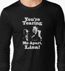 You're Tearing Me Apart, Lisa! Long Sleeve T-Shirt