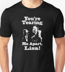 You're Tearing Me Apart, Lisa! T-Shirt