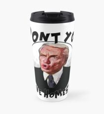 Don't you have homes Travel Mug