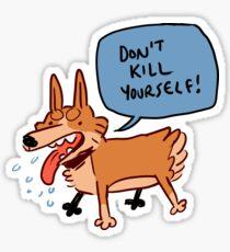 don't kill yourself Sticker