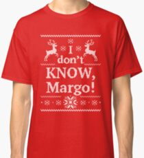 Christmas Vacation I don't KNOW, Margo Classic T-Shirt