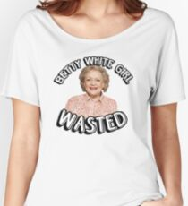 Betty White girl wasted Women's Relaxed Fit T-Shirt