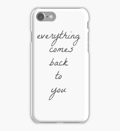 everything comes back to you iPhone Case/Skin