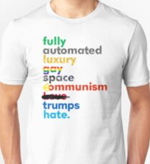 Fully Automated Luxury Gay Space Communism Trumps Hate. Unisex T-Shirt