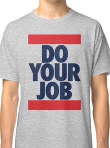 Do Your Job (BLUE) Classic T-Shirt