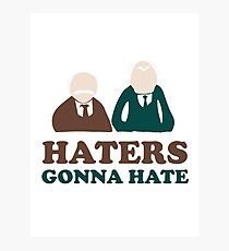 Haters Gonna Hate Statler and Waldorf Muppet Humor Photographic Print