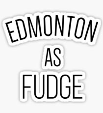 Edmonton As Fudge! Sticker