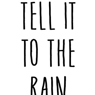 Tell it to the rain by SofiaColfer