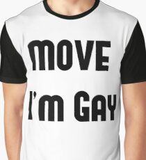 Move I'm Gay Graphic T-Shirt