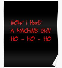 HO-HO-HO Now I Have A Machine Gun DIE HARD XMAS GEEK FUNNY HUMOUR QUOTE Poster