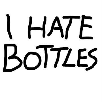 I hate bottles by Collinski
