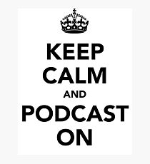 Keep calm and podcast on (black) Photographic Print