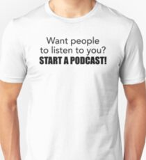 Want people to listen to you? Start a Podcast! (black) T-Shirt