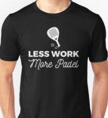 Less Work, more Padel Unisex T-Shirt