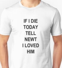 IF I DIE TODAY TELL NEWT I LOVED HIM Unisex T-Shirt