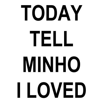 IF I DIE TODAY TELL MINHO I LOVED HIM by sapphirekisses