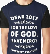 Dear 2017 For The Love Of God Have Mercy Graphic T-Shirt