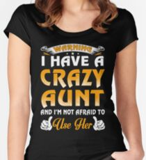 Warning I Have A Crazy Aunt And I'm Not Afraid To Use Her Women's Fitted Scoop T-Shirt