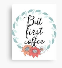 But first coffee FLVS Canvas Print