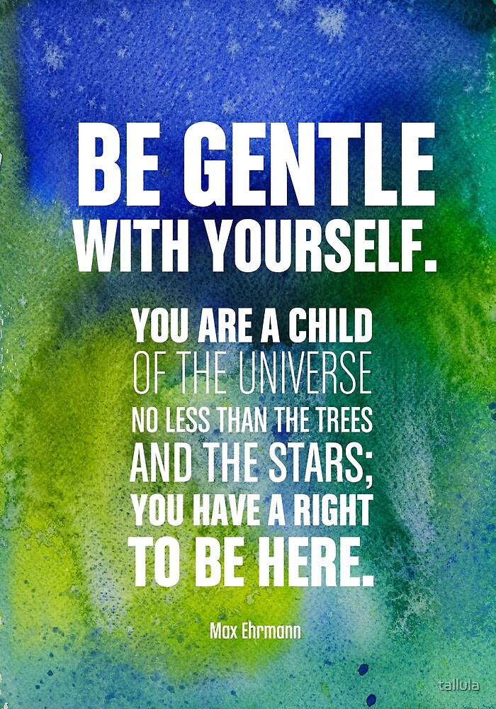 Be gentle with yourself  by tallula