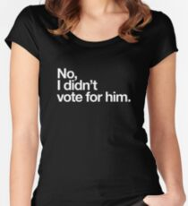 No, I didn't vote for him. Women's Fitted Scoop T-Shirt