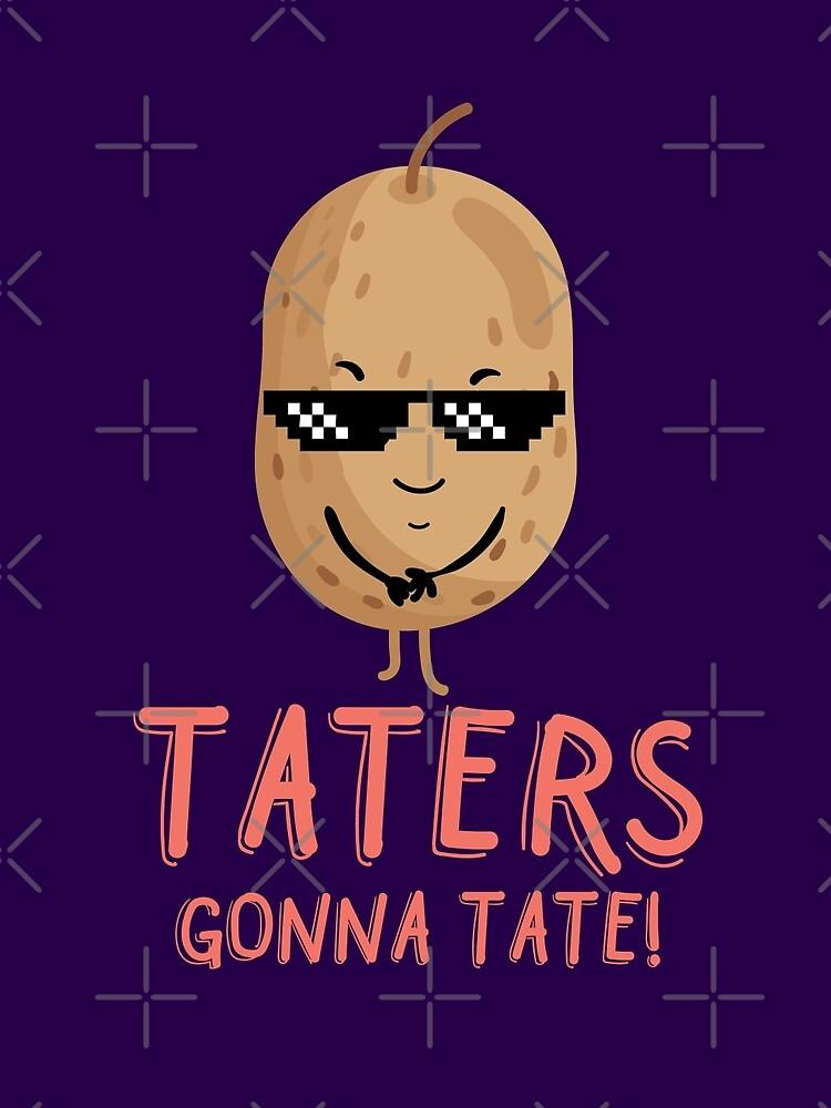 Taters Gonna Tate - kühle Kartoffel von MikeMcGreg