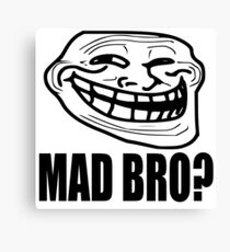 Mad Bro? - Troll Face Canvas Print