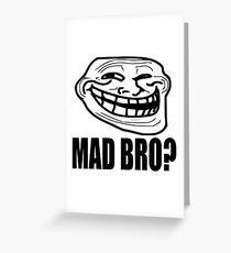 Mad Bro? - Troll Face Greeting Card