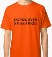 Do You Even Smash Bro? Classic T-Shirt